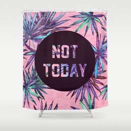 Not today - pink version Shower Curtain