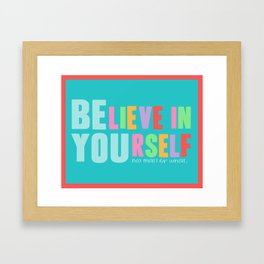 Believe in Yourself - No Matter What Framed Art Print