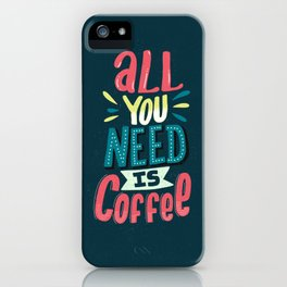 All You Need Is Coffee iPhone Case