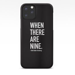 WHEN THERE ARE NINE. - Ruth Bader Ginsburg iPhone Case