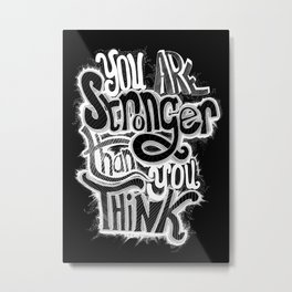 You are stronger than you think! Metal Print