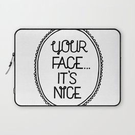 Your face, it's nice. Laptop Sleeve