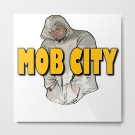 MOB CITY  Metal Print