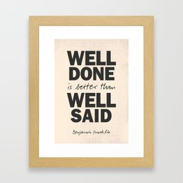 Well done is better than well said, Benjamin Franklin inspirational quote for motivation, work hard Framed Art Print