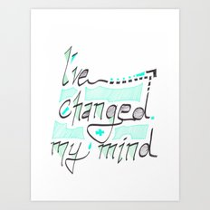 I've Changed My Mind Art Print