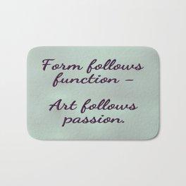 Form follows function - Art follows passion  Bath Mat