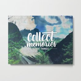 Collect Memories not Things Metal Print