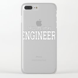 Trust me, I am an Engineer Clear iPhone Case