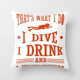 Scuba Diver I Dive I Drink I Know Things Scuba Diving Throw Pillow