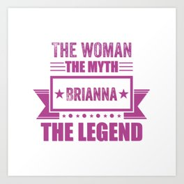 The woman the myth Brianna the legend name gift Art Print