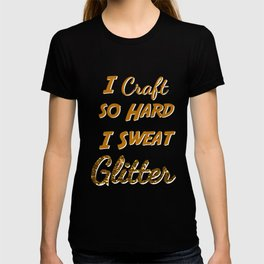 I Craft so Hard I sweat Glitter T-shirt