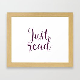 Just read. - Plumb Framed Art Print