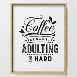 Coffee because adulting is hard - Funny hand drawn quotes illustration. Funny humor. Life sayings.  Serving Tray