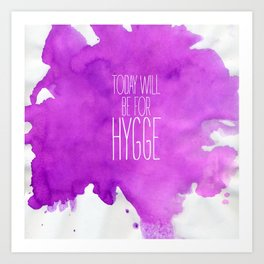 Today Will Be For Hygge Art Print