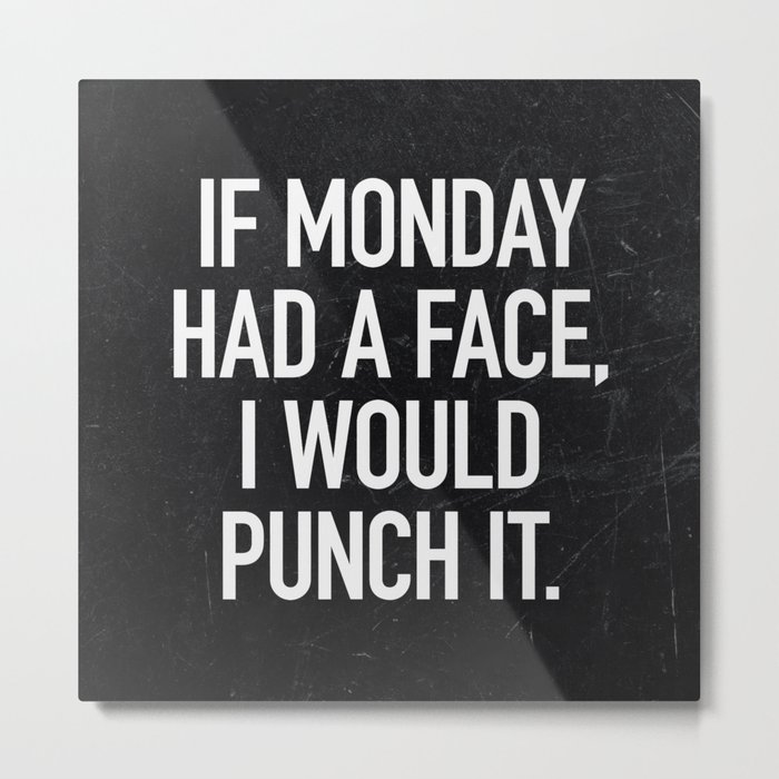 If Monday had a face, I would punch it Metal Print
