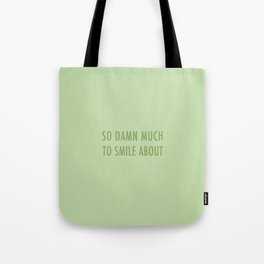 So Damn Much To Smile About - Green Tote Bag