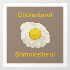 Cholesterol Shmolesterol Art Print