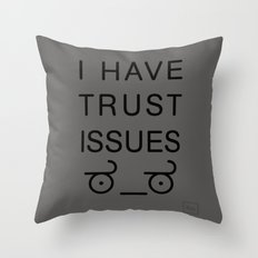 I Have Trust Issues Throw Pillow