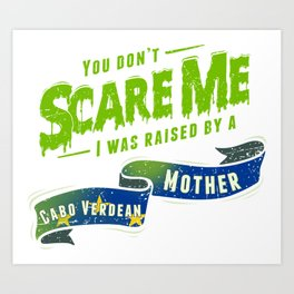 You Don't Scare Me I Was Raised By A Cabo Verdean Mother Art Print