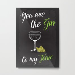You are the Gin to my Tonic. Metal Print