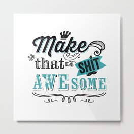 Make that S*** awesome Metal Print