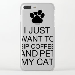 I just want to sip coffee and pet my cat Clear iPhone Case