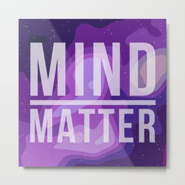 Mind Over Matter Metal Print