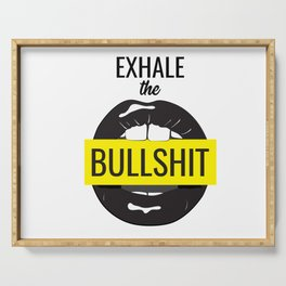 Exhale bullshit Serving Tray