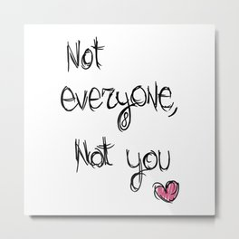 Not everyone, not you - The 100 Metal Print