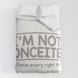 I'm Not Conceited But I Have Every Right To Be Comforters
