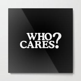 Who cares? Metal Print