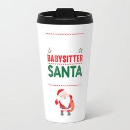 Be Nice to the Babysitter Santa is Watching Funny T-shirt Travel Mug