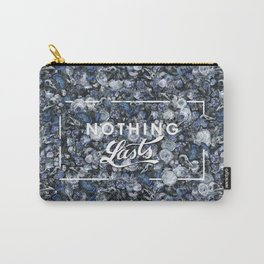 Nothing Lasts Carry-All Pouch