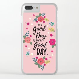 "Flowers in Pink Rose, Floral Design and Quote ""It's a Good Day…"" Clear iPhone Case"