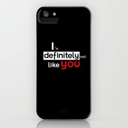 I am defintely 'Not' LIKE you. iPhone Case