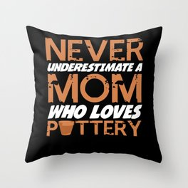 Pottery Mom Handicrafts Mother Ceramist Clay Throw Pillow