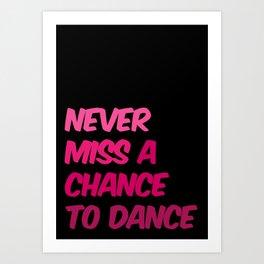 Never Miss A Chance To Dance Art Print