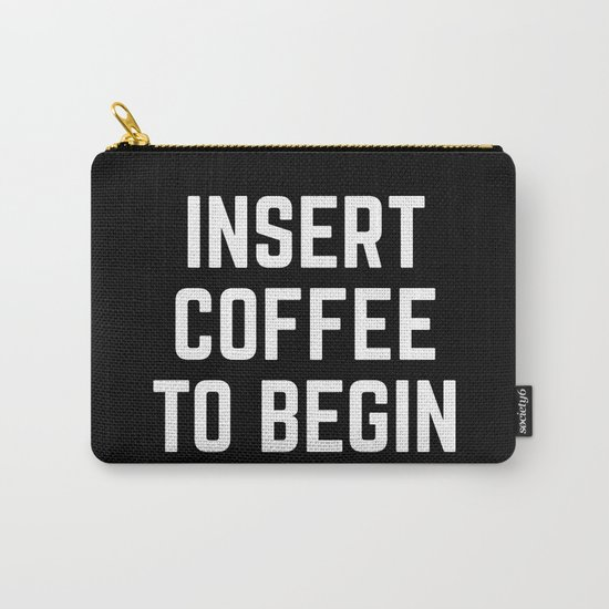 Insert Coffee Funny Quote Carry-All Pouch