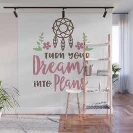 Turn Your Dreams Into Plans shirt Wall Mural