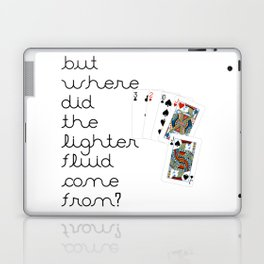 But Where Did the Lighter Fluid Come From? Laptop & iPad Skin