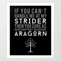 aragorn Art Prints featuring You Don't Deserve My Aragorn by of brimstone & fandom