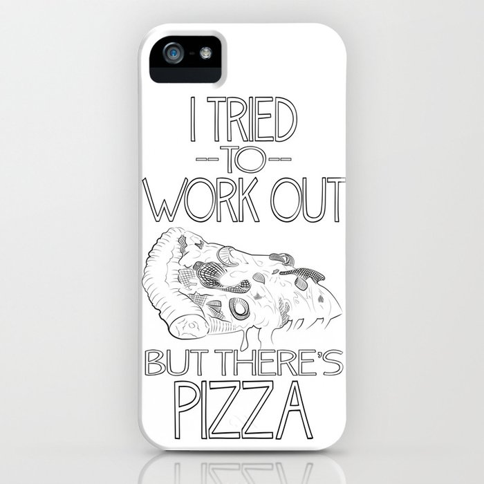 I tried to work out...but there's pizza iPhone Case
