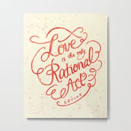 Love is the Only Rational Act Metal Print