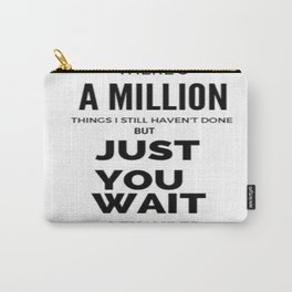 There's a Million things I still haven't done but just you wait Carry-All Pouch