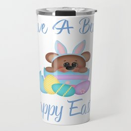 Have A Beary Happy Easter Bunny Bear Gifts Travel Mug