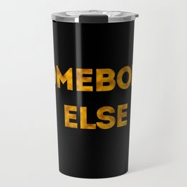 somebody else Travel Mug