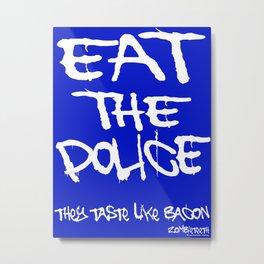 Eat the Police Metal Print