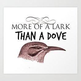 More of a Lark Than A Dove Art Print
