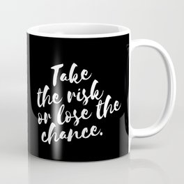 QUOTE Take The Risk Or Lose The Chance Coffee Mug