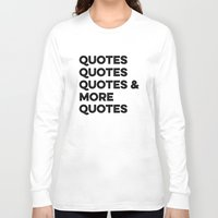 quotes Long Sleeve T-shirts featuring Quotes & More Quotes by Prince Arora